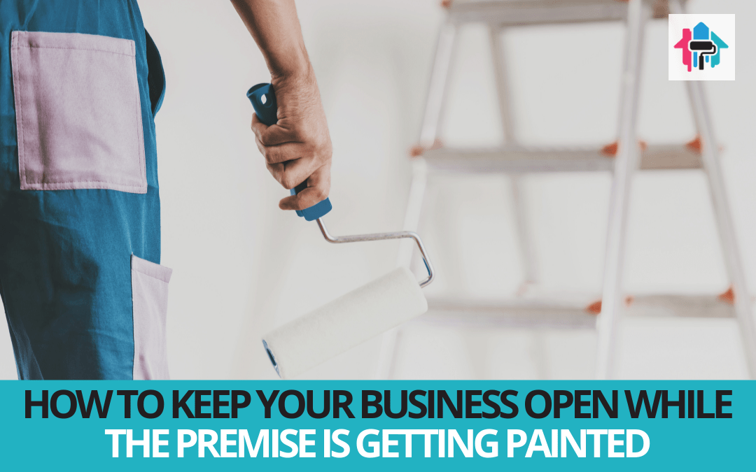 How to Keep Your Business Open While the Premise is Getting Painted